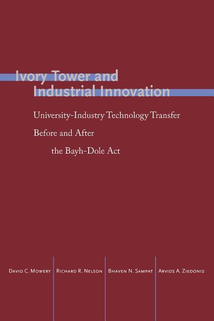 Ivory Tower and Industrial Innovation: University-Industry Technology Transfer Before and After the Bayh-Dole ACT als Buch