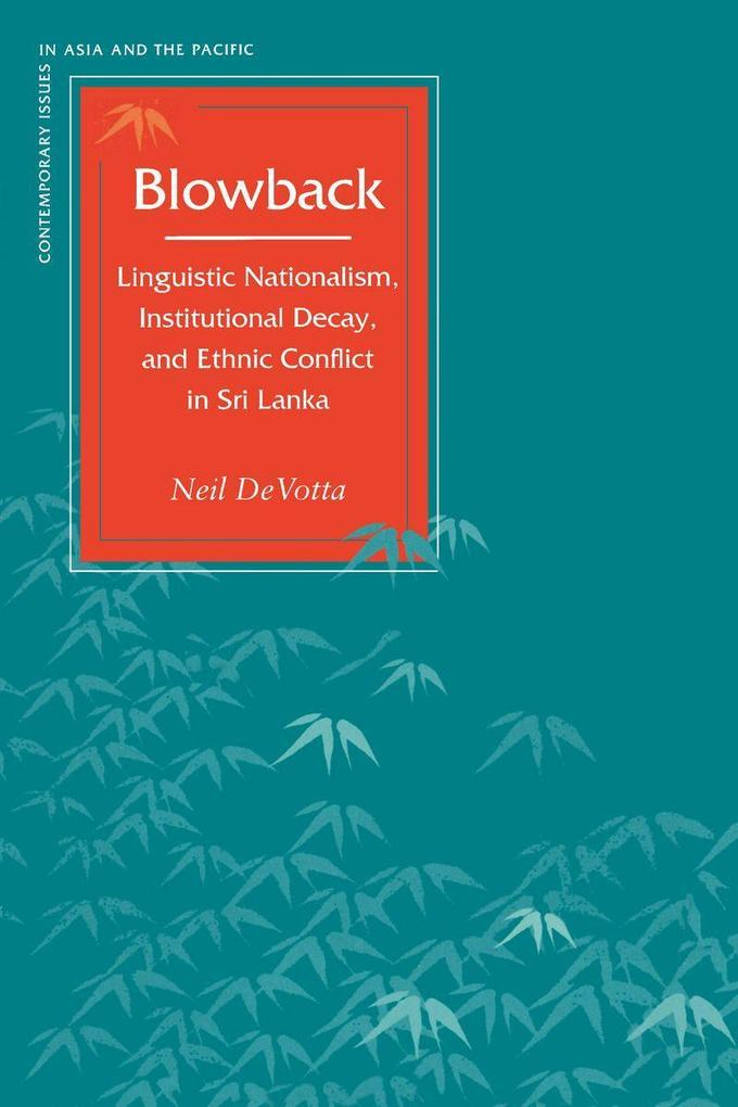 Blowback: Linguistic Nationalism, Institutional Decay, and Ethnic Conflict in Sri Lanka als Taschenbuch
