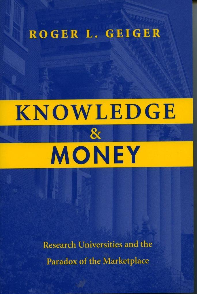 Knowledge and Money: Research Universities and the Paradox of the Marketplace als Taschenbuch