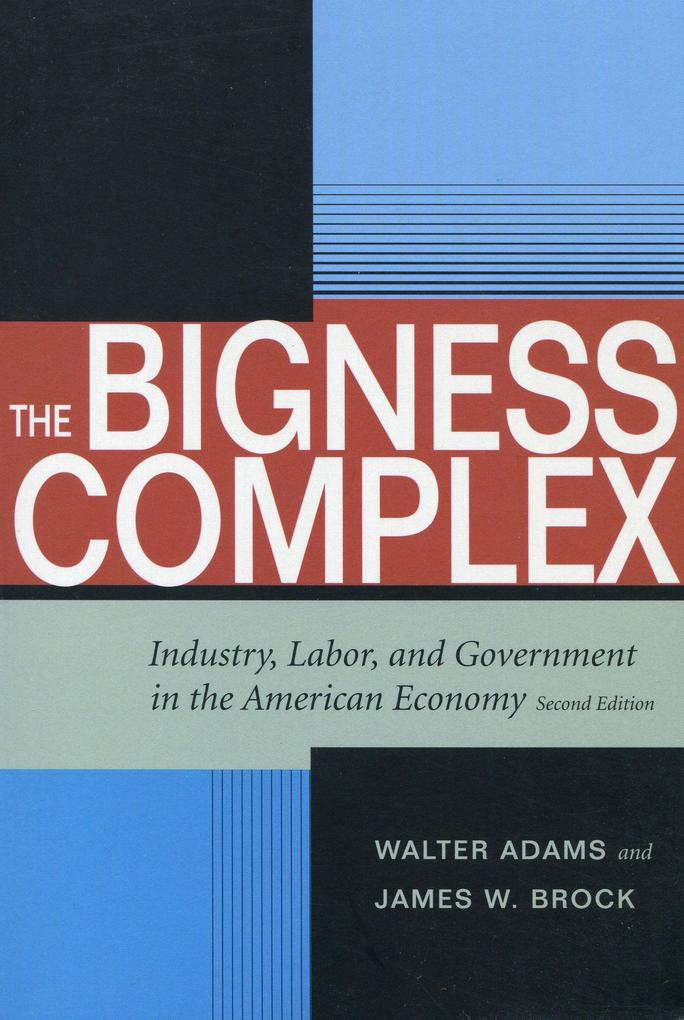 The Bigness Complex: Industry, Labor, and Government in the American Economy, Second Edition als Taschenbuch