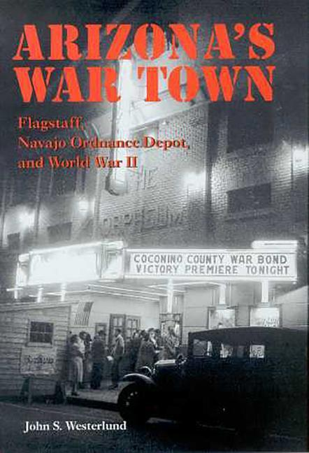 Arizona's War Town: Flagstaff, Navajo Ordnance Depot, and World War II als Taschenbuch
