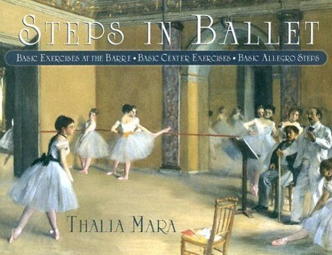 Steps in Ballet: Basic Exercises at the Barre, Basic Center Exercises, Basic Allegro Steps als Taschenbuch
