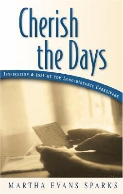 Cherish the Days: Inspiration and Insight for Longdistance Caregivers als Taschenbuch