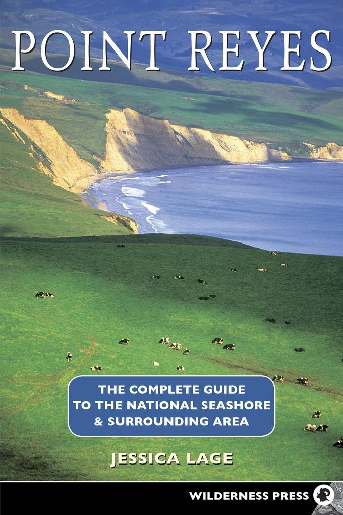Point Reyes: The Complete Guide to the National Seashore & Surrounding Area als Taschenbuch