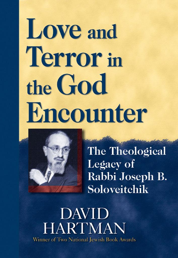 Love and Terror in the God Encounter: The Theological Legacy of Rabbi Joseph B. Soloveitchik als Taschenbuch