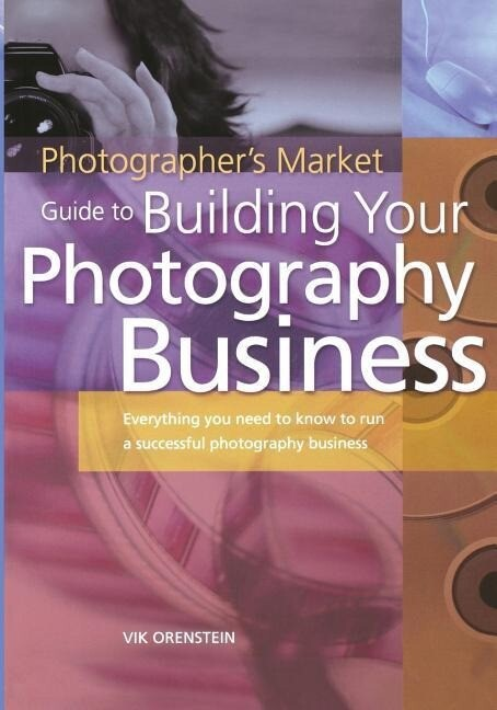 The Photographer's Market Guide to Building Your Photography Business: Everything You Need to Know to Run a Successful Photography Business als Taschenbuch