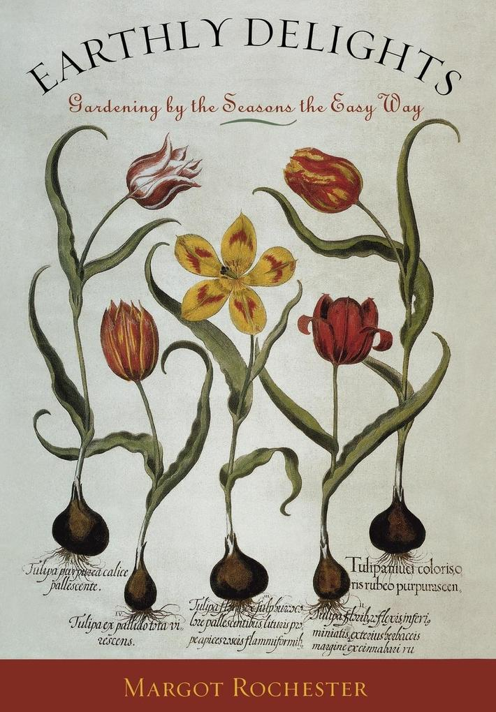 Earthly Delights: Gardening by the Seasons the Easy Way als Buch