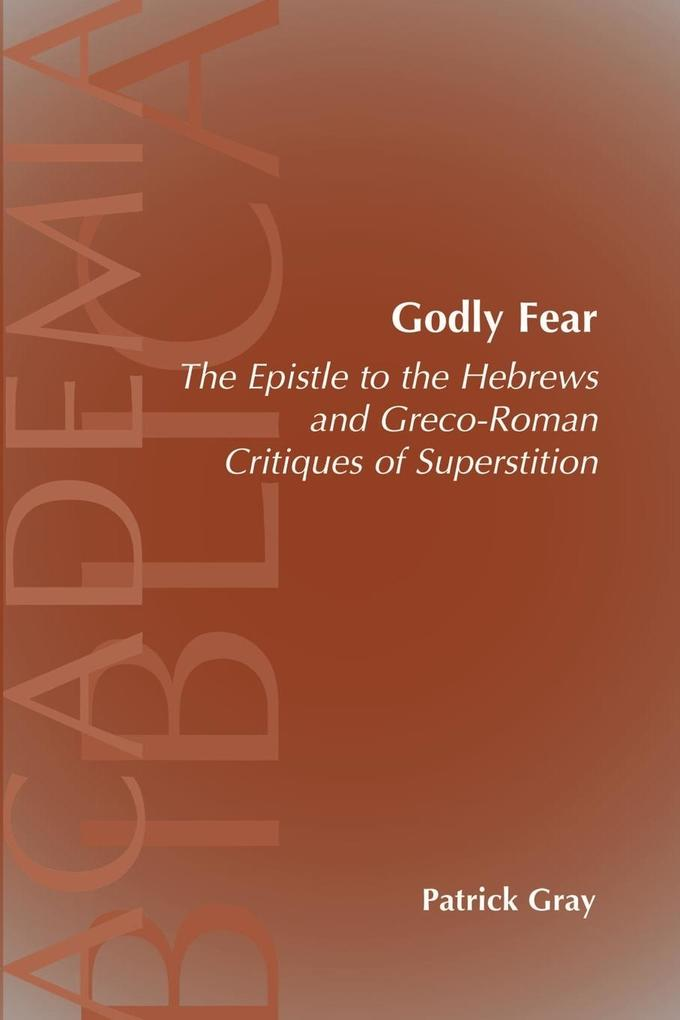 Godly Fear: The Epistle to the Hebrews and Greco-Roman Critiques of Superstition als Taschenbuch