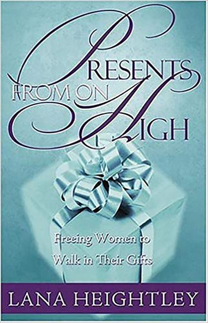 Presents from on High: Freeing Women to Walk in Their Gifts als Taschenbuch