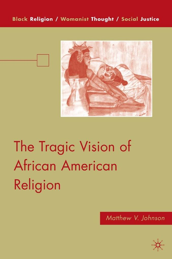 The Tragic Vision of African American Religion ...