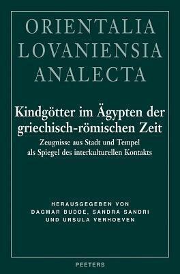 Kindgotter Im Agypten Der Griechisch-Romischen Zeit: Zeugnisse Aus Stadt Und Tempel ALS Spiegel Des Interkulturellen Kontakts als Buch