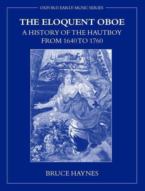 The Eloquent Oboe: A History of the Hautboy from 1640-1760 als Buch