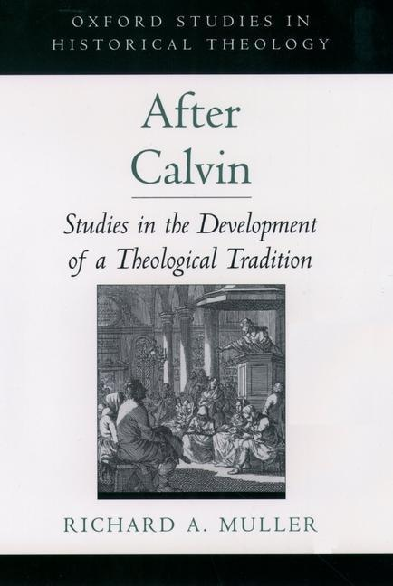 After Calvin: Studies in the Development of a Theological Tradition als Buch