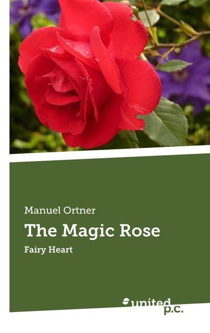 The Magic Rose als Buch von Manuel Ortner