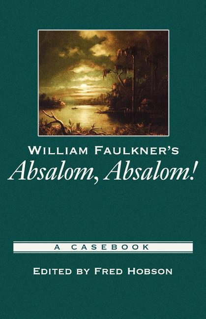 William Faulkner's Absalom, Absalom!: A Casebook als Buch