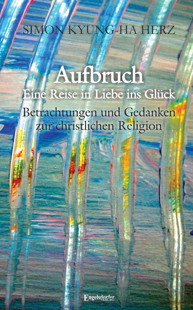 Aufbruch - Eine Reise in Liebe ins Glück als eB...