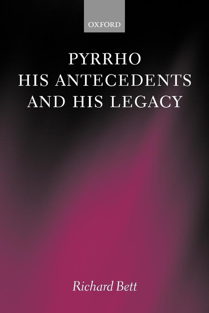 Pyrrho, His Antecedents, and His Legacy als Buch