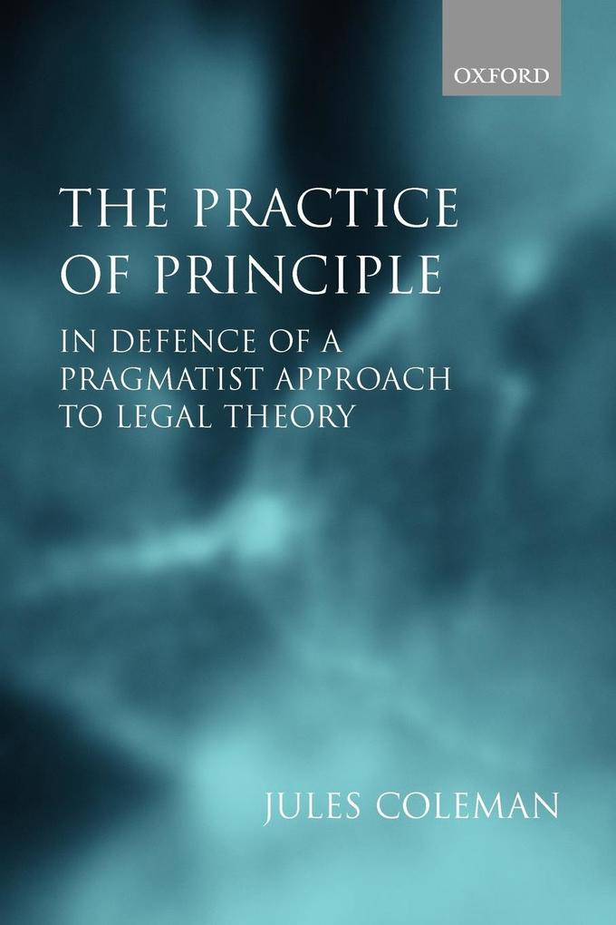 The Practice of Principle: In Defence of a Pragmatist Approach to Legal Theory als Buch