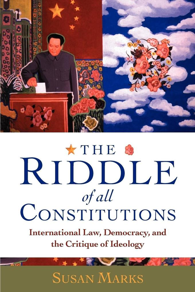 The Riddle of All Constitutions: International Law, Democracy, and the Critique of Ideology als Buch