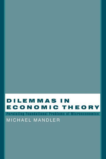 Dilemmas in Economic Theory: Persisting Foundational Problems of Microeconomics als Buch