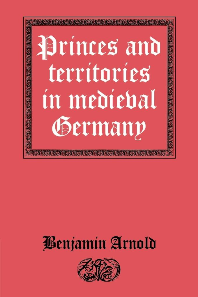 Princes and Territories in Medieval Germany als Buch