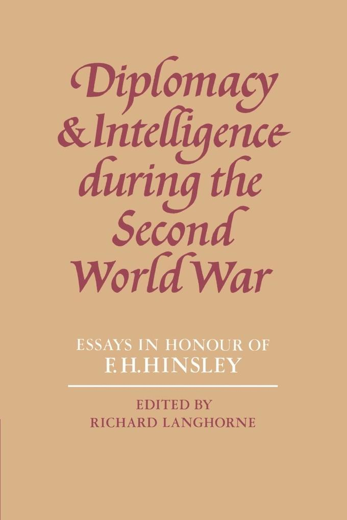 Diplomacy and Intelligence During the Second World War: Essays in Honour of F. H. Hinsley als Buch
