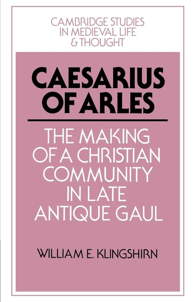 Caesarius of Arles: The Making of a Christian Community in Late Antique Gaul als Buch
