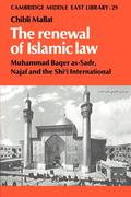 The Renewal of Islamic Law: Muhammad Baqer As-Sadr, Najaf and the Shi'i International