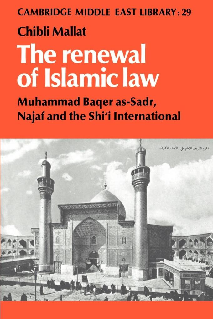 The Renewal of Islamic Law: Muhammad Baqer As-Sadr, Najaf and the Shi'i International als Buch