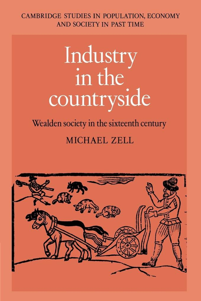 Industry in the Countryside: Wealden Society in the Sixteenth Century als Buch