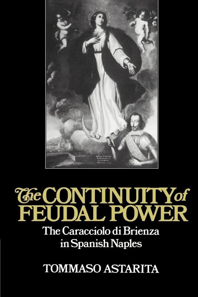 The Continuity of Feudal Power: The Caracciolo Di Brienza in Spanish Naples als Buch