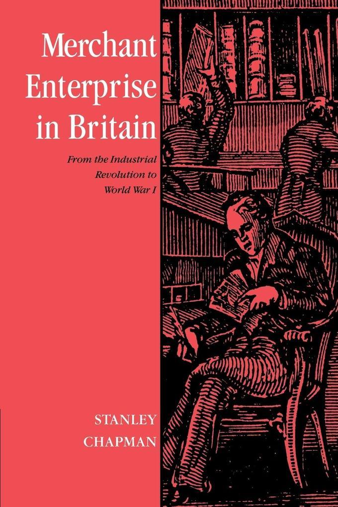 Merchant Enterprise in Britain: From the Industrial Revolution to World War I als Buch