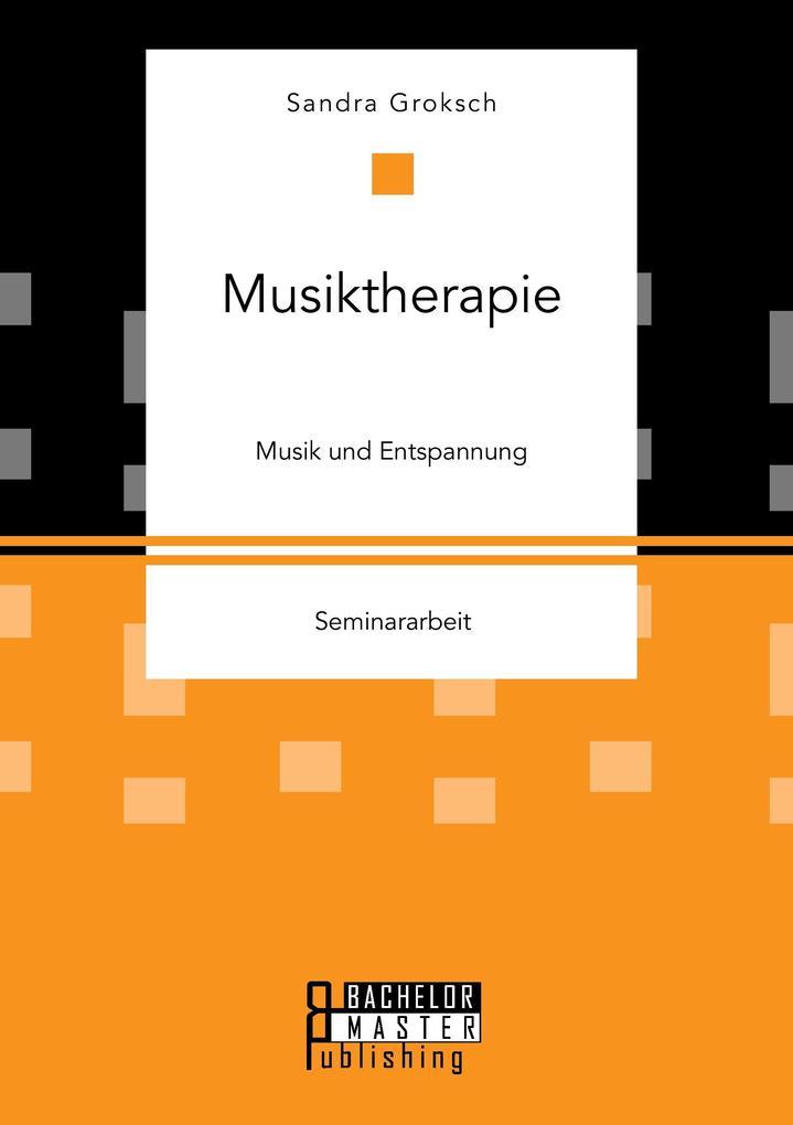 Musiktherapie. Musik und Entspannung als Buch v...