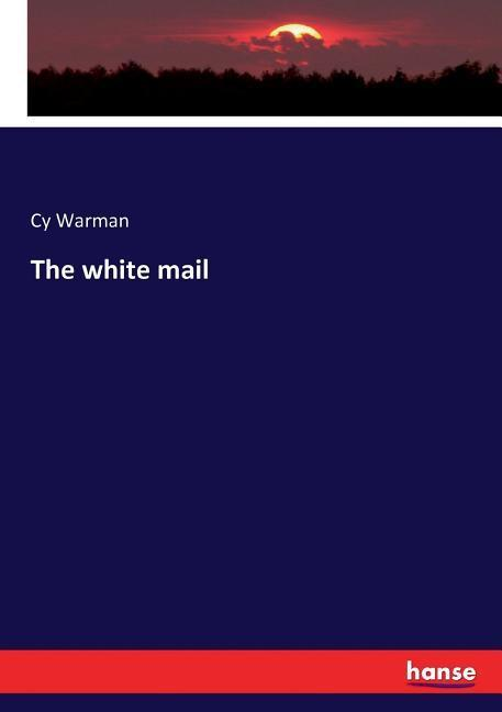 The white mail als Buch von Cy Warman