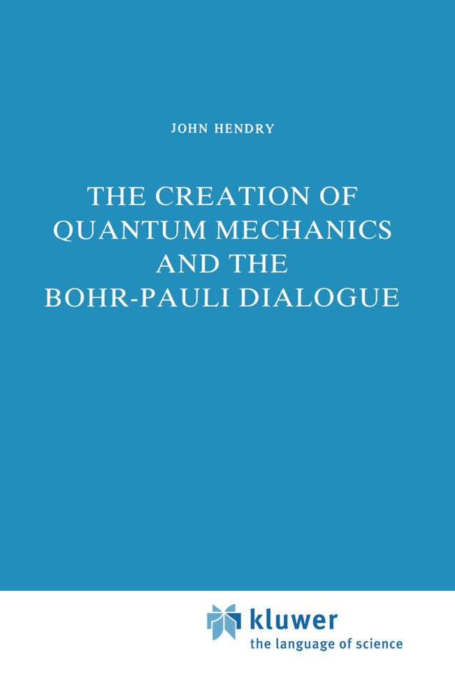 The Creation of Quantum Mechanics and the Bohr-Pauli Dialogue als Buch