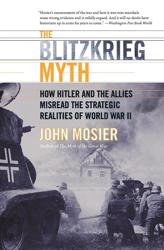 The Blitzkrieg Myth: How Hitler and the Allies Misread the Strategic Realities of World War II als Taschenbuch
