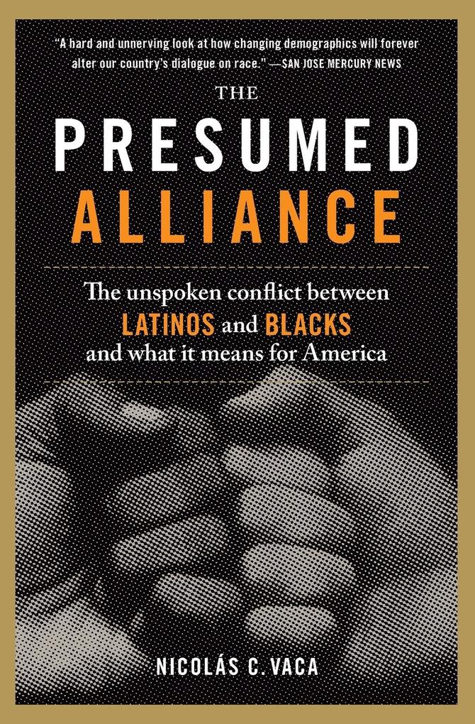 The Presumed Alliance: The Unspoken Conflict Between Latinos and Blacks and What It Means for America als Taschenbuch