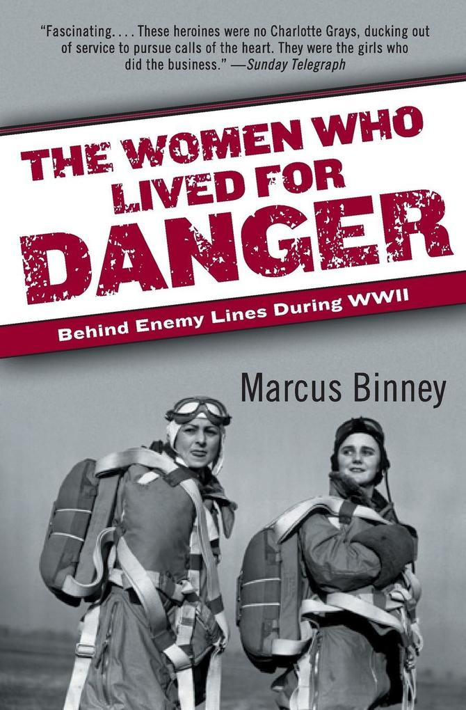 The Women Who Lived for Danger: Behind Enemy Lines During WWII als Taschenbuch