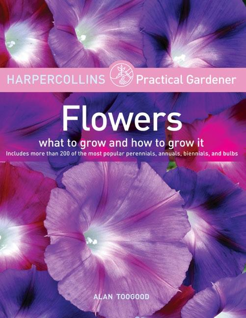 HarperCollins Practical Gardener: Flowers: What to Grow and How to Grow It als Taschenbuch
