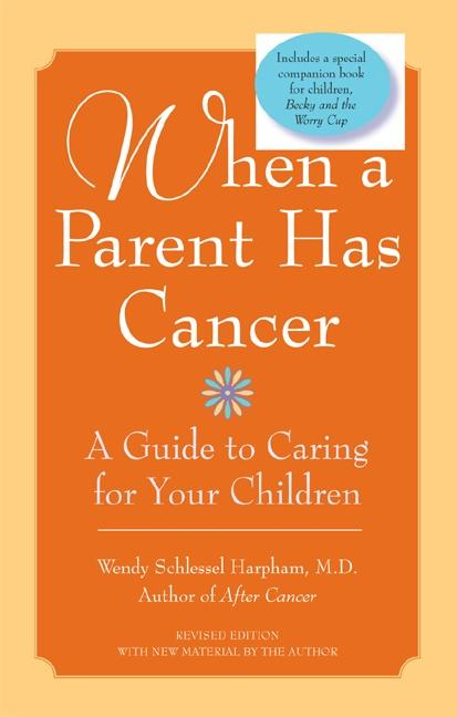"When a Parent Has Cancer: A Guide to Caring for Your Children [With Companion Book ""Becky and the Worry Cup""] als Taschenbuch"