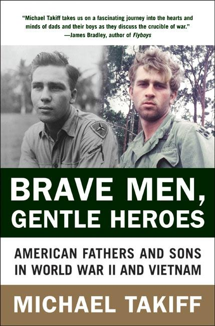Brave Men, Gentle Heroes: American Fathers and Sons in World War II and Vietnam als Taschenbuch