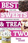 Best Sweets & Treats for Two: Fast and Foolproof Recipes for One, Two, or a Few