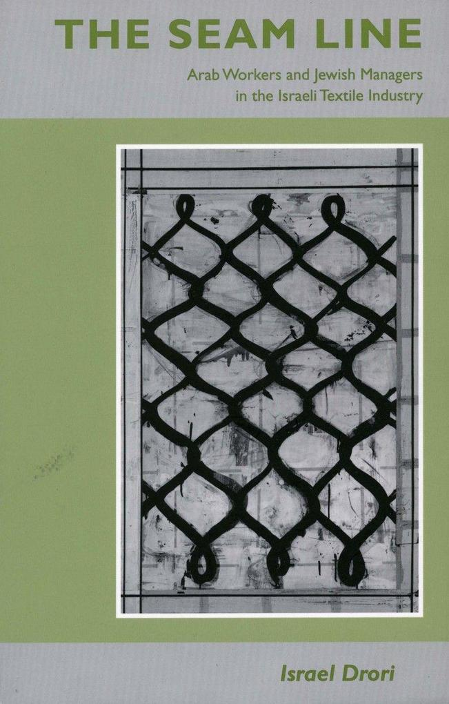 The Seam Line: Arab Workers and Jewish Managers in the Israeli Textile Industry als Taschenbuch