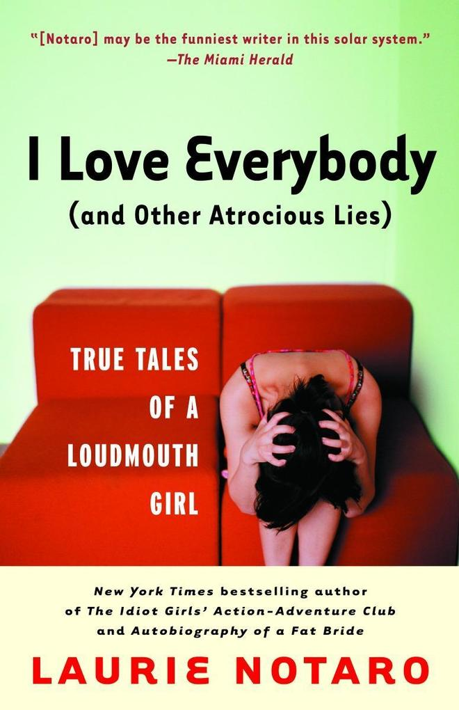 I Love Everybody (and Other Atrocious Lies): True Tales of a Loudmouth Girl als Taschenbuch