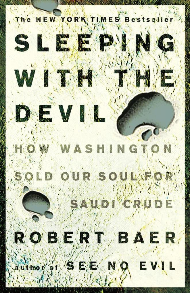Sleeping with the Devil: How Washington Sold Our Soul for Saudi Crude als Taschenbuch