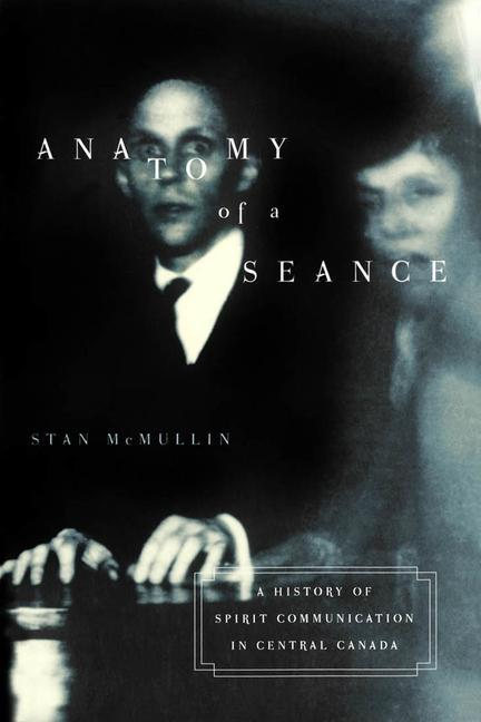 Anatomy of a Seance: A History of Spirit Communication in Central Canada als Taschenbuch