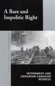 A Bare and Impolitic Right: Internment and Ukrainian-Canadian Redress als Taschenbuch