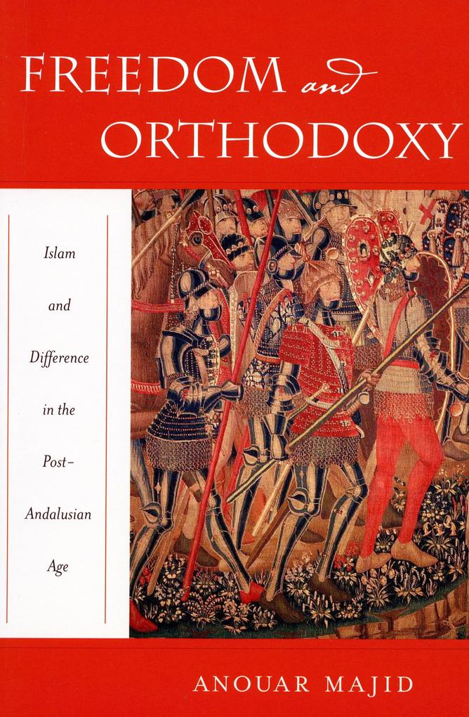 Freedom and Orthodoxy: Islam and Difference in the Post-Andalusian Age als Taschenbuch