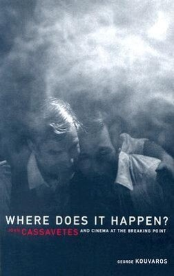 Where Does It Happen?: John Cassavetes and Cinema at the Breaking Point als Taschenbuch