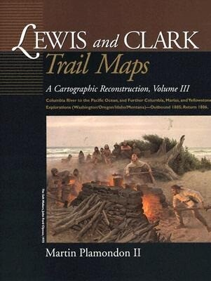 Lewis and Clark Trail Maps: Columbia River to the Pacific Ocean, and Further Columbia, Marias, and Yellowstone Explorations (Washington/Oregon/Ida als Buch